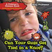 Can Your Guts Get Tied In A Knot?   A Children's Disease Book (Learning About Diseases)