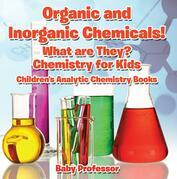 Organic and Inorganic Chemicals! What Are They Chemistry for Kids - Children's Analytic Chemistry Books