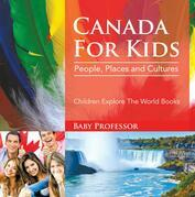 Canada For Kids: People, Places and Cultures - Children Explore The World Books