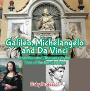 Galileo, Michelangelo and Da Vinci: Invention and Discovery in the Time of the Renaissance