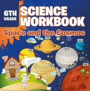 6th Grade Science Workbook: Space and the Cosmos