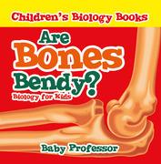 Are Bones Bendy? Biology for Kids | Children's Biology Books