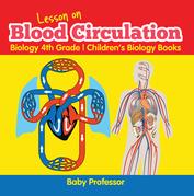 Lesson on Blood Circulation - Biology 4th Grade | Children's Biology Books