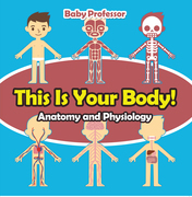 This Is Your Body!   Anatomy and Physiology