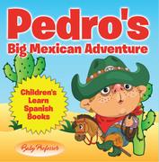 Pedro's Big Mexican Adventure   Children's Learn Spanish Books