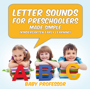 Letter Sounds for Preschoolers - Made Simple (Kindergarten Early Learning)