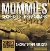 Mummies Secrets of the Pharoahs: Ancient Egypt for Kids | Children's Archaeology Books Edition