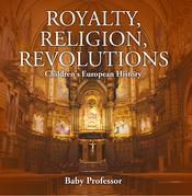 Royalty, Religion, Revolutions | Children's European History
