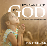 How Can I Talk to God? - Children's Christian Prayer Books