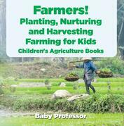 Farmers! Planting, Nurturing and Harvesting, Farming for Kids - Children's Agriculture Books