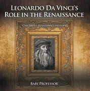 Leonardo Da Vinci's Role in the Renaissance | Children's Renaissance History