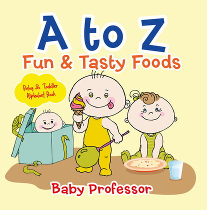 A to Z Fun & Tasty Foods Baby & Toddler Alphabet Book