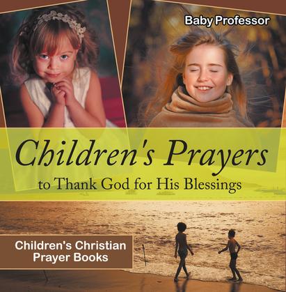 Children's Prayers to Thank God for His Blessings - Children's Christian Prayer Books