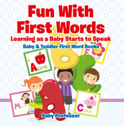 Fun With First Words. Learning as a Baby Starts to Speak. - Baby & Toddler First Word Books