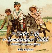The Daily Life of a Renaissance Child   Children's Renaissance History