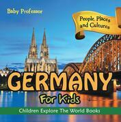 Germany For Kids: People, Places and Cultures - Children Explore The World Books