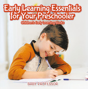 Early Learning Essentials for Your Preschooler - Children's Early Learning Books