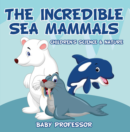 The Incredible Sea Mammals   Children's Science & Nature