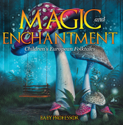 Magic and Enchantment | Children's European Folktales