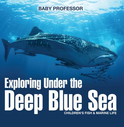Exploring Under the Deep Blue Sea   Children's Fish & Marine Life