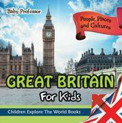 Great Britain For Kids: People, Places and Cultures - Children Explore The World Books