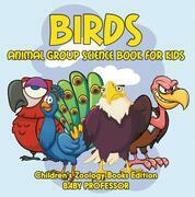 Birds: Animal Group Science Book For Kids | Children's Zoology Books Edition