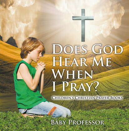 Does God Hear Me When I Pray? - Children's Christian Prayer Books