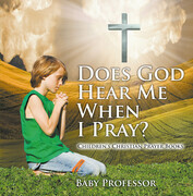 Does God Hear Me When I Pray? - Children's Christian Prayer Books
