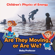 Are They Moving, or Are We? | Children's Physics of Energy
