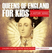 Queens Of England For Kids: A History Series - Children Explore History Book Edition