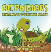 Amphibians: Animal Group Science Book For Kids | Children's Zoology Books Edition