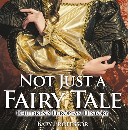Not Just a Fairy Tale   Children's European History