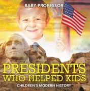 Presidents Who Helped Kids | Children's Modern History