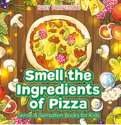 Smell the Ingredients of Pizza | Sense & Sensation Books for Kids