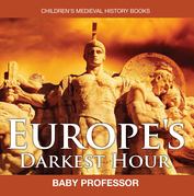 Europe's Darkest Hour- Children's Medieval History Books
