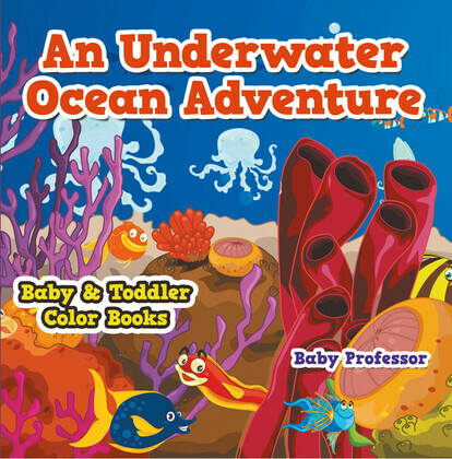 An Underwater Ocean Adventure- Baby & Toddler Color Books