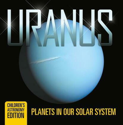Uranus: Planets in Our Solar System | Children's Astronomy Edition