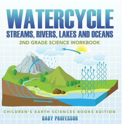 Watercycle (Streams, Rivers, Lakes and Oceans): 2nd Grade Science Workbook | Children's Earth Sciences Books Edition
