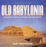Old Babylonia | Children's Middle Eastern History Books