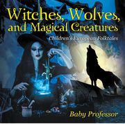 Witches, Wolves, and Magical Creatures | Children's European Folktales