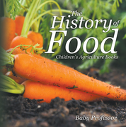 The History of Food - Children's Agriculture Books