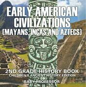 Early American Civilization (Mayans, Incas and Aztecs): 2nd Grade History Book   Children's Ancient History Edition