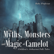 The Myths, Monsters and Magic of Camelot | Children's Arthurian Folk Tales