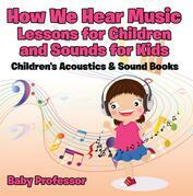 How We Hear Music - Lessons for Children and Sounds for Kids - Children's Acoustics & Sound Books