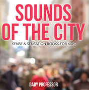 Sounds of the City | Sense & Sensation Books for Kids