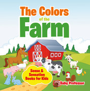 The Colors of the Farm | Sense & Sensation Books for Kids