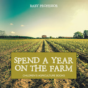 Spend a Year on the Farm - Children's Agriculture Books