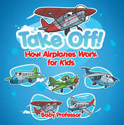 Take Off! How Aeroplanes Work for Kids