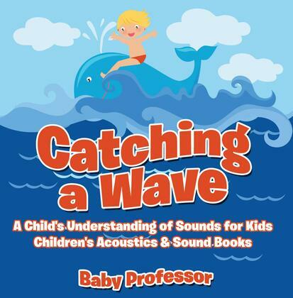 Catching a Wave - A Child's Understanding of Sounds for Kids - Children's Acoustics & Sound Books