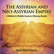 The Assyrian and Neo-Assyrian Empire | Children's Middle Eastern History Books